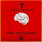 MUSIC : Cwesi Oteng – Count Your Blessings [Download + Lyrics]