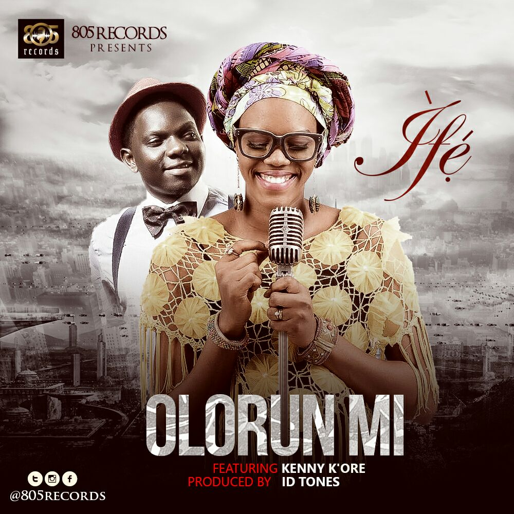 MusiC :: Ife - Olorun Mi Ft  @KennyKore (FREE Download