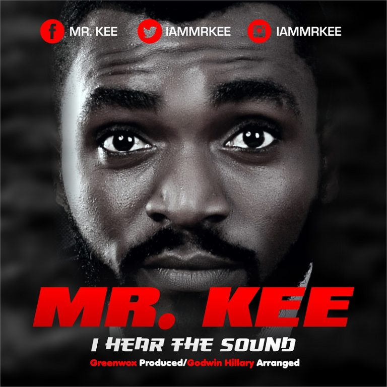 "Gospel Song: Download ""I HEAR THE SOUND"" By Mr. Kee"