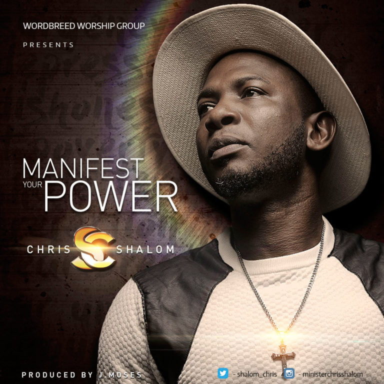 GOSPEL SONG: DOWNLOAD Chris Shalom – Manifest Your Power | @Shalom_Chris